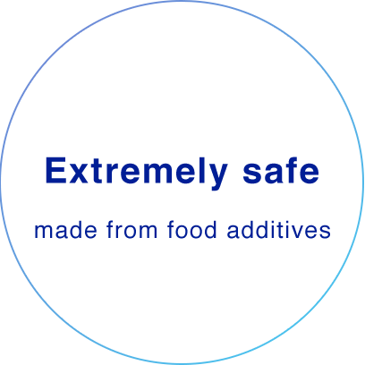 Extremely safe (made from food additives)